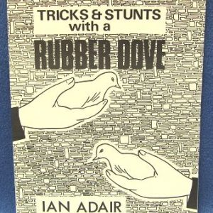 Tricks And Stunts With A Rubber Dove by Ian Adair