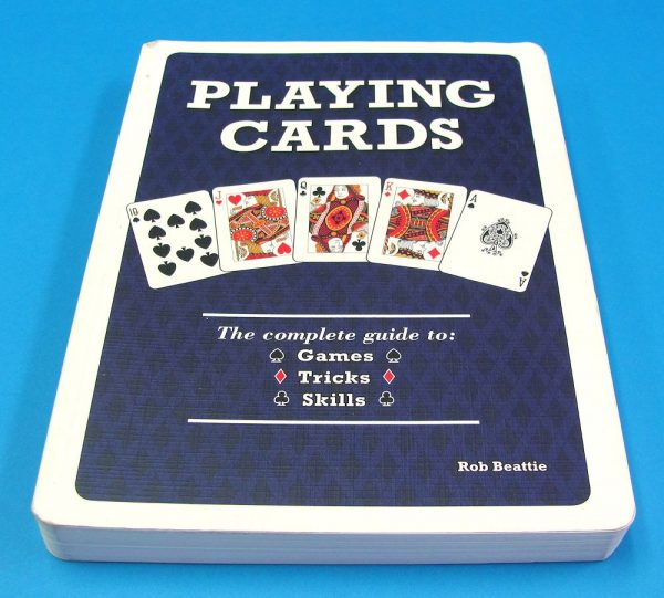 Playing Cards The Complete Guide to Games Tricks Skills (Rob Beattie)